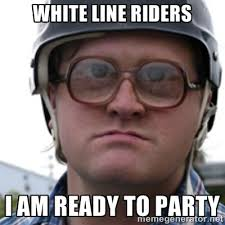 WHITE LINE RIDERS I AM READY TO PARTY - Bubbles Trailer Park Boy ... via Relatably.com