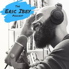The Eric Ibey Podcast