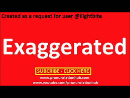 how to pronounce exaggerated how to pronounce exaggerated
