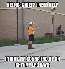 Hello? Chief? I need help. I think I'm gonna end... - Shit My LPO Says via Relatably.com