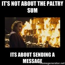 It's not about the paltry sum its about sending a message ... via Relatably.com