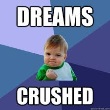dreams crushed - Success Kid - quickmeme via Relatably.com
