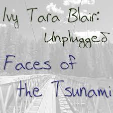 Faces of the Tsunami ~ Ivy Tara Blair: Unplugged