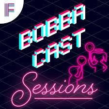 Bobbacast Sessions