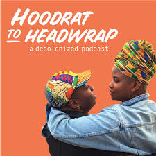 Hoodrat to Headwrap: A Decolonized Podcast