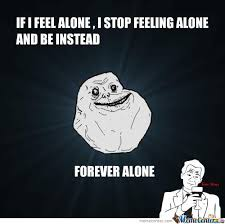 Forever Alone Guy Made Up Feel Alone Out There Memes. Best ... via Relatably.com