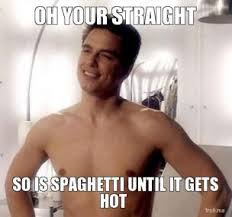oh-your-straight-so-is-spaghetti-until-it-gets-hot-thumb.jpg via Relatably.com