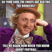 So your sure the chiefs are beating the broncos? Tell me again how ... via Relatably.com