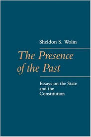 the presence of the past  essays on the state and the constitution    the presence of the past  essays on the state and the constitution  the johns hopkins series in constitutional thought   sheldon wolin