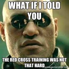 WHAT IF I TOLD YOU The red cross training was not that hard - What ... via Relatably.com