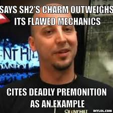 scumbag-tomm-hulett-meme-generator-says-sh2-s-charm-outweighs-its-flawed-mechanics-cites-deadly-premonition-as-an-example-228783.jpg via Relatably.com