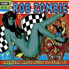 <b>American</b> Made Music To Strip By: <b>Rob Zombie</b> Remixes Laid Bare