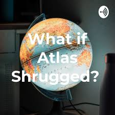What if Atlas Shrugged?