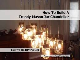 how to build a trendy mason jar chandelier build diy mason jar chandelier