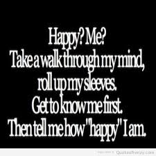 Depressed Quotes: Happy Me Take Walk Through My Mind Roll Up My ...