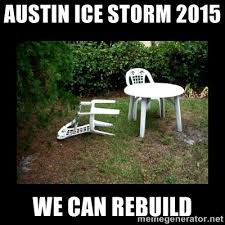 Austin Ice Storm 2015 We can rebuild - Lawn Chair Blown Over ... via Relatably.com