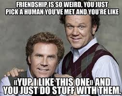 Funny But True Friendship Memes - Will Ferrell via Relatably.com