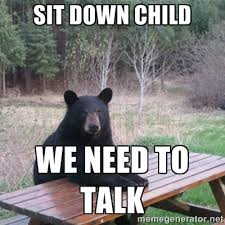 sit down child we need to talk - Patient Bear | Meme Generator via Relatably.com