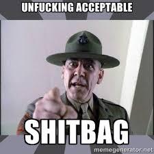 UNFUCKING ACCEPTABLE SHITBAG - R. Lee Ermey | Meme Generator via Relatably.com