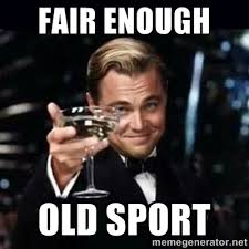 fair EnOUGH Old Sport - Gatsby Gatsby | Meme Generator via Relatably.com