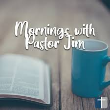 Mornings with Pastor Jim