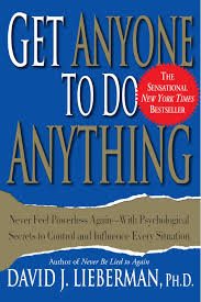 get anyone to do anything never feel powerless again get anyone to do anything never feel powerless again psychological secrets to control and influence every situation david j lieberman