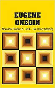 Eugene Onegin: <b>Alexander Pushkin</b>, <b>Lieut</b> - Col Henry Spalding ...