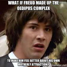 What if freud made up the oedipus complex To make him feel better ... via Relatably.com