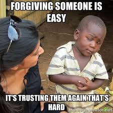Forgiving someone is easy It's trusting them again that's hard ... via Relatably.com