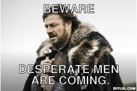 DIYLOL - Beware Desperate via Relatably.com