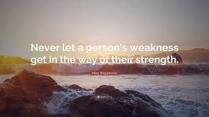 mike krzyzewski quote never let a person s weakness get in the mike krzyzewski quote never let a person s weakness get in the way of their
