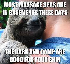 Most massage spas are in basements these days the dark and damp ... via Relatably.com