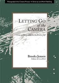 letting go of the camera  essays on photography and the creative