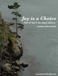 Joy is a choice - but it isn't an easy choice. ... by Jonathan ...