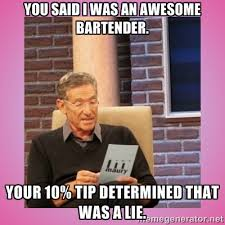 You said I was an awesome bartender. Your 10% tip determined that ... via Relatably.com