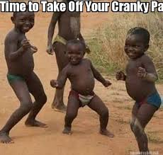 Meme Maker - Time to Take Off Your Cranky Pants!! Meme Maker! via Relatably.com