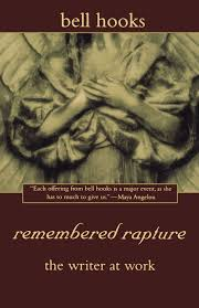 amazon com remembered rapture the writer at work 9780805059106 amazon com remembered rapture the writer at work 9780805059106 bell hooks books