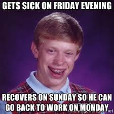 Memes About Work On Monday - gets sick on friday evening recovers ... via Relatably.com