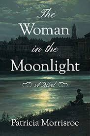 The Woman <b>in the Moonlight</b>: A Novel - Kindle edition by Morrisroe ...