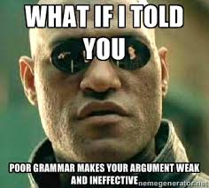 What if I told you Poor grammar makes your argument weak and ... via Relatably.com
