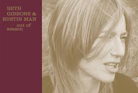 <b>Beth Gibbons</b> and <b>Rustin Man's</b> 2002 LP Out of Season reissued on ...