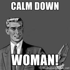 CALM DOWN WOMAN! - Correction Guy | Meme Generator via Relatably.com