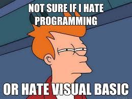 Not sure if i hate programming Or hate Visual Basic - Futurama Fry ... via Relatably.com