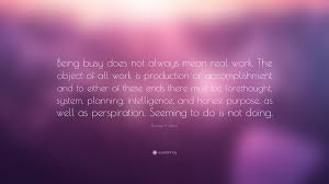 thomas a edison quote being busy does not always mean real work thomas a edison quote being busy does not always mean real work