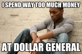 i spend way too much money at dollar general - Unsuccessful Black ... via Relatably.com