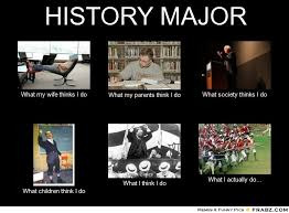 HISTORY MAJOR... - Meme Generator What i do via Relatably.com