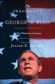 zelizer  j e   ed   the presidency of george w  bush  a first    the presidency of george w  bush  a first historical assessment edited by julian e  zelizer