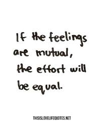 If the feelings are mutual, the effort will be equal. | Best Love ...