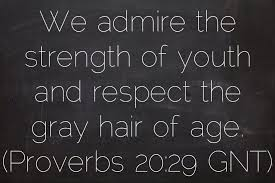 We admire the strength of youth and respect the gray hair of age ... via Relatably.com