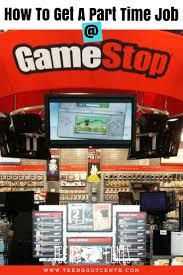 how to get a part time job gamestop teensgotcents i sat down a gamestop manager and he gives some great advice for teens on